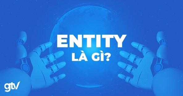 Entity là gì? Tại sao Entity lại là xu hướng SEO mới trong 2020?