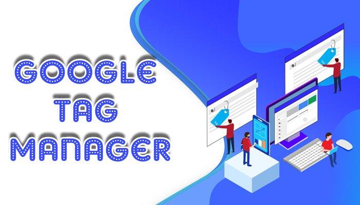 Toàn tập về Google Tag Manager là gì? Lợi ích của Google Tag Manager