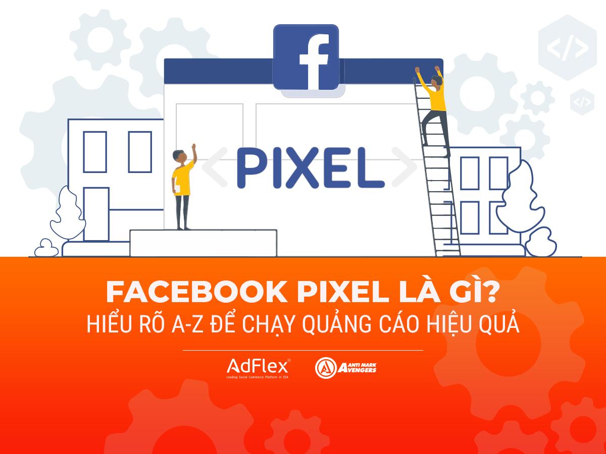 Facebook Pixel là gì? Cách sử dụng nó như thế nào? - AdFlex